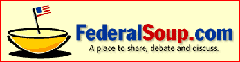 Federal Soup - A Place to Share, Debate and Discuss